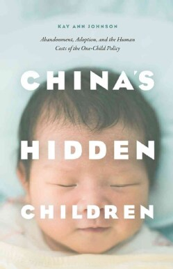 China's Hidden Children: Abandonment, Adoption, and the Human Costs of the One-Child Policy (Hardcover)