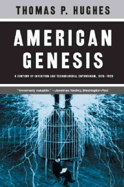 American Genesis: A Century of Invention and Technological Enthusiasm 1870-1970 (Paperback)