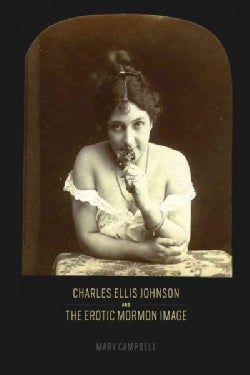 Charles Ellis Johnson and the Erotic Mormon Image (Hardcover)