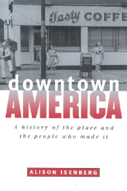 Downtown America: A History of the Place and the People Who Made It (Paperback)