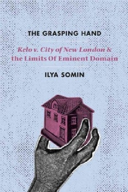 """The Grasping Hand: """"Kelo V. City of New London"""" and the Limits of Eminent Domain (Paperback)"""