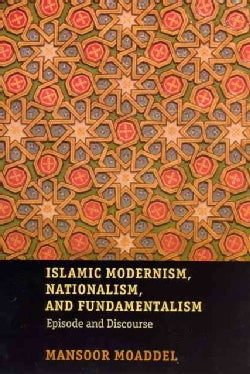 Islamic Modernism, Nationalism, And Fundamentalism: Episode And Discourse (Paperback)