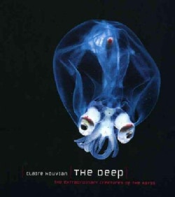The Deep: The Extraordinary Creatures of the Abyss (Hardcover)