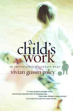 A Child's Work: The Importance Of Fantasy Play (Paperback)