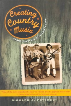 Creating Country Music: Fabricating Authenticity (Paperback)