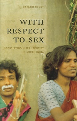 With Respect To Sex: Negotiating Hijra Identity in South India (Paperback)