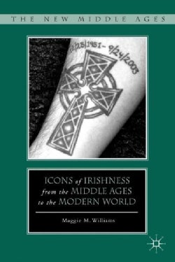 Icons of Irishness from the Middle Ages to the Modern World (Hardcover)