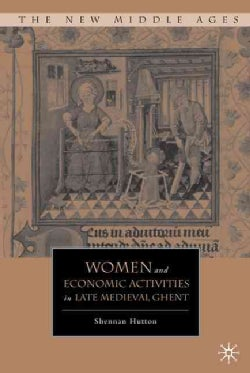 Women and Economic Activities in Late Medieval Ghent (Hardcover)