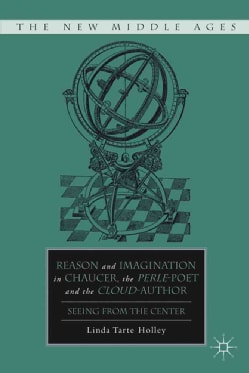 Reason and Imagination in Chaucer, the Perle-Poet, and the Cloud-Author: Seeing from the Center (Hardcover)