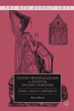 Divine Ventriloquism in Medieval English Literature: Power, Anxiety, Subversion (Hardcover)