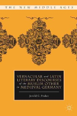 Vernacular and Latin Literary Discourses of The Muslim Other in Medieval Germany (Hardcover)