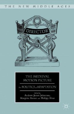 The Medieval Motion Picture: The Politics of Adaptation (Hardcover)