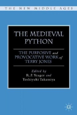 The Medieval Python: The Purposive and Provocative Work of Terry Jones (Hardcover)