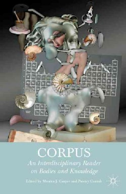 Corpus: An Interdisciplinary Reader on Bodies and Knowledge (Hardcover)