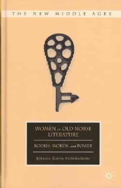 Women in Old Norse Literature: Bodies, Words, and Power (Hardcover)