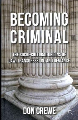 Becoming Criminal: The Socio-Cultural Origins of Law, Transgression, and Deviance (Hardcover)