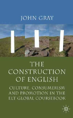The Construction of English: Culture, Consumerism and Promotion in the ELT Global Coursebook (Hardcover)
