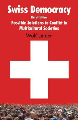 Swiss Democracy: Possible Solutions to Conflict in Multicultural Societies (Hardcover)