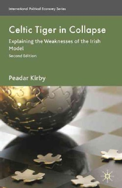 Celtic Tiger in Collapse: Explaining the Weaknesses of the Irish Model (Paperback)