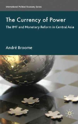 The Currency of Power: The IMF and Monetary Reform in Central Asia (Hardcover)