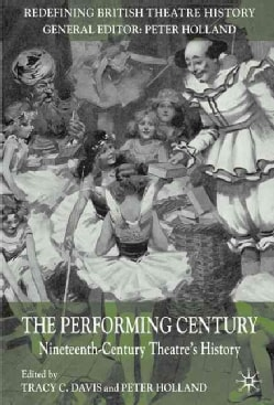 The Performing Century: Nineteenth-Century Theatre's History (Paperback)