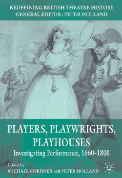 Players, Playwrights, Playhouses: Investigating Performance, 1660-1800 (Paperback)
