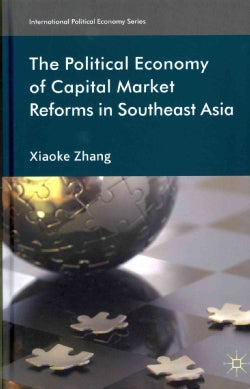 The Political Economy of Capital Market Reforms in Southeast Asia (Hardcover)