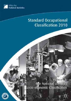 Standard Occupational Classification 2010: The National Statistics Socio-Economic Classification: (Rebased on the... (Paperback)