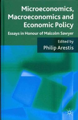 Microeconomics, Macroeconomics and Economic Policy: Essays in Honour of Malcolm Sawyer (Hardcover)