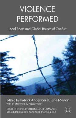 Violence Performed: Local Roots and Global Routes of Conflict (Paperback)