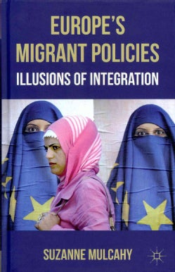 Europe's Migrant Policies: Illusions of Integration (Hardcover)