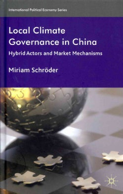 Local Climate Governance in China: Hybrid Actors and Market Mechanisms (Hardcover)