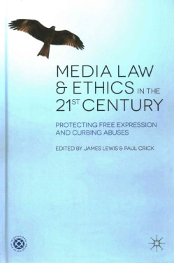 Media Law and Ethics in the 21st Century: Protecting Free Expression and Curbing Abuses (Hardcover)