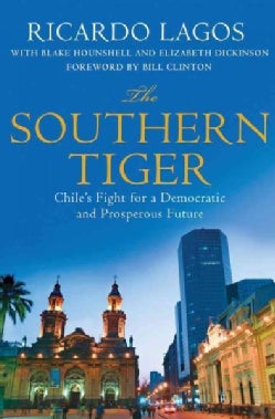 The Southern Tiger: Chile's Fight for a Democratic and Prosperous Future (Hardcover)