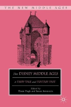The Disney Middle Ages: A Fairy-Tale and Fantasy Past (Hardcover)