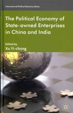 The Political Economy of State-Owned Enterprises in China and India (Hardcover)