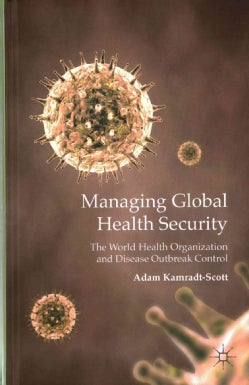 Managing Global Health Security: The World Health Organization and Disease Outbreak Control (Hardcover)