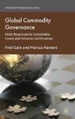 Global Commodity Governance: State Responses to Sustainable Forest and Fisheries Certification (Hardcover)