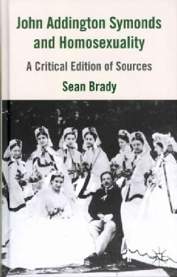 John Addington Symonds (1840-1893) and Homosexuality: A Critical Edition of Sources (Hardcover)