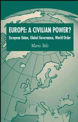 Europe: a Civilian Power?: European Union, Global Governance, World Order (Paperback)