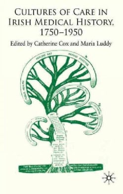 Cultures of Care in Irish Medical History, 1750-1950 (Hardcover)