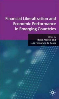 Financial Liberalization and Economic Performance in Emerging Countries (Hardcover)