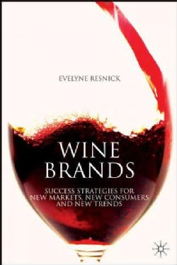 Wine Brands: Success Strategies for New Markets, New Consumers and New Trends (Hardcover)
