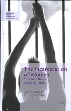 The Incarceration of Women: Punishing Bodies, Breaking Spirits (Hardcover)