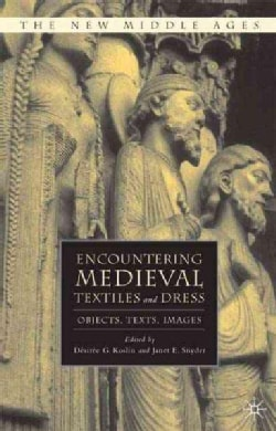 Encountering Medieval Textiles and Dress: Objects, Texts, Images (Paperback)