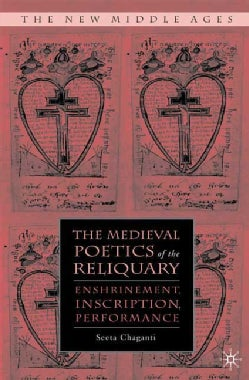 The Medieval Poetics of the Reliquary: Enshrinement, Inscription, Performance (Hardcover)