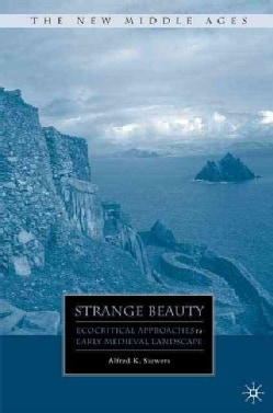 Strange Beauty: Ecocritical Approaches to Early Mediveal Landscape (Hardcover)