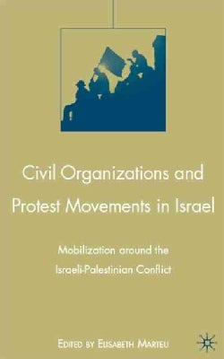 Civil Organizations and Protest Movements in Israel: Mobilization Around the Israeli-Palestinian Conflict (Hardcover)