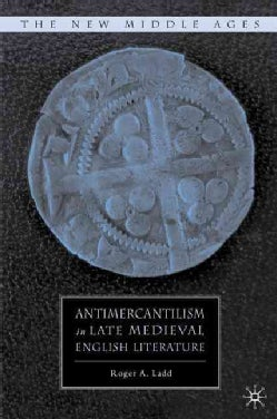 Antimercantilism in Late Medieval English Literature (Hardcover)