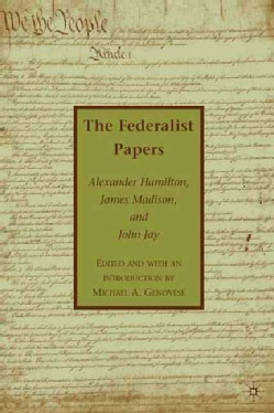 The Federalist Papers: Alexander Hamilton, James Madison, and John Jay (Hardcover)